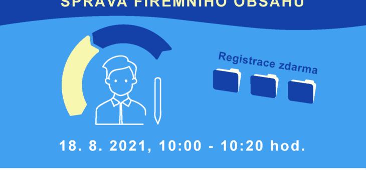Webinář: Správa firemního obsahu, 18. 8. 2021, 10:00 – 10:20